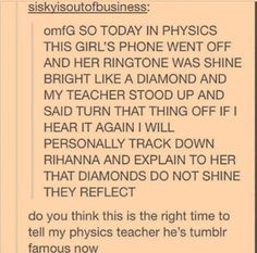 Physics teacher is famous on Tumblr. Though it's not that hard, I'm probably famous on Tumblr for something or another. XD