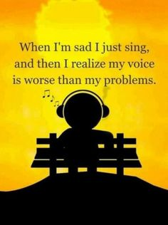 When I'm said, I just sing
