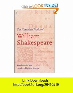 The Complete Works of William Shakespeare The Alexander Text (Collins) (9780007208319) William Shakespeare, Peter Ackroyd , ISBN-10: 0007208316  , ISBN-13: 978-0007208319 ,  , tutorials , pdf , ebook , torrent , downloads , rapidshare , filesonic , hotfile , megaupload , fileserve