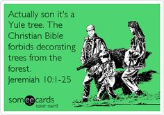 """""""Christmas"""" Tree, you say? But your god forbids such things! Lol."""