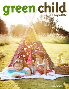 The Summer 2011 issue of Green Child Magazine  If you don't already have your free subscription, get it now: http://www.greenchildmagazine.com/subscribe-2/