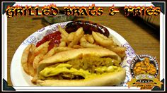 Grilled Brats and Fries Y'all  !!!