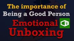 Emotional Unboxing #1 The Importance of Being a Good Person