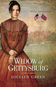 Widow of Gettysburg, Heroines Behind the Lines Series #1   -  By: Jocelyn Green