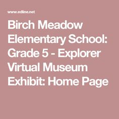 Birch Meadow Elementary School: Grade 5 - Explorer Virtual Museum Exhibit: Home Page