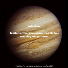 Jupiter is where we sense that life has meaning and purpose and we try to connect with that purpose. Learn more  http://www.vedicartandscience.com/free-vedic-astrology-lesson-planets-jupiter/
