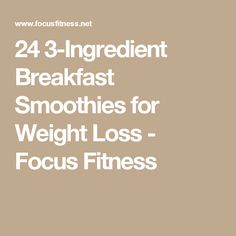 24 3-Ingredient Breakfast Smoothies for Weight Loss - Focus Fitness