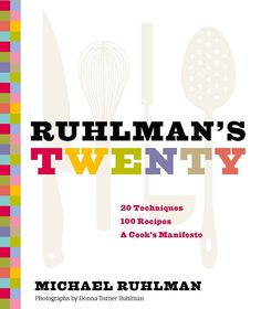 Ruhlman's Twenty: Premise: all of cooking can be reduced to a handful of techniques.  WE QUITE AGREE!