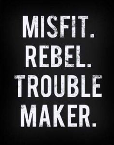 Misfit Rebel Trouble Maker - Here's to the crazy ones. The misfits. The rebels. The troublemakers. The round pegs in the square holes. The ones who see things differently. If you think different and you know it, represent with this phone case! Rebel Quotes, Me Quotes, Qoutes, Dark Quotes, Queen Quotes, Guzma Pokemon, Ella Enchanted, Be My Hero, Describe Me