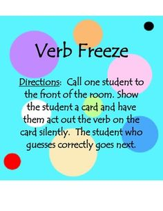 Verb Freeze - Whole Group Verb Game. Add where the students are answering in present progressive/complete sentences.
