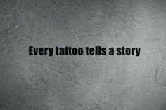 """""""Every tattoo tells a story"""" 