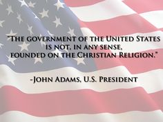 """""""The government of the United States is not, in any sense, founded on the Christian religion."""" 