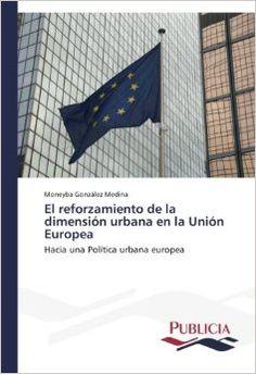 El reforzamiento de la dimensión urbana en la Unión Europea : hacia una politica urbana europea / Moneyba González Medina. Signatura:  60 GOZ  Na biblioteca: http://kmelot.biblioteca.udc.es/record=b1537055~S1*gag