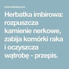 Herbatka imbirowa: rozpuszcza kamienie nerkowe, zabija komórki raka i oczyszcza wątrobę - przepis. Cocktails, Drinks, Natural Remedies, Clever, Medicine, Food And Drink, Health Fitness, Healthy Recipes, Therapy