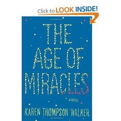 The Age of Miracles: A Novel.  By Karen Thompson Walker.  Sounds like it could be good.