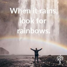 When it rains, look for rainbows - Helen Keller.