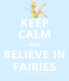 Tinkerbell. Keep Calm & Believe in Fairies!