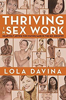 As a sexologist, I was immediately interested to review the new book Thriving in Sex Work: Heartfelt Advice for Staying Sane in the Sex Industry by Lola Davina.