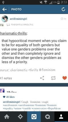 """I'm not a feminist because putting one genders problems on a pedestal and discounting the problems of the others simply because """"it doesn't happen as often"""" is bullshit. And definitely not something an """"equality movement"""" would do. So no, feminism isn't for equality and I don't need it."""