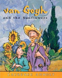 Van Gogh and the sunflowers, 2007 by Laurence Anholt , children's books to teach art Art Books For Kids, Best Children Books, Childrens Books, Art For Kids, Van Gogh For Kids, Kid Books, Craft Books, Henri Matisse, Artist Van Gogh