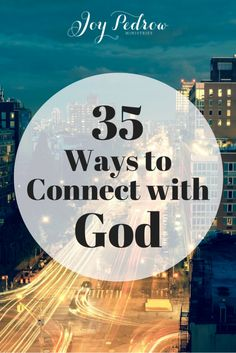 How to connect with God during the busy seasons of life. - 35 ways to connect with God.