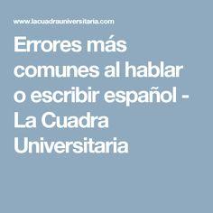 Errores más comunes al hablar o escribir español - La Cuadra Universitaria