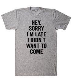 hey. sorry i`m late i didn`t want to come t shirt – Shirtoopia