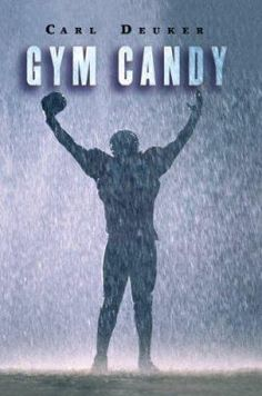 Gym Candy_Deuker, Carl. Groomed by his father to be a star player, football is the only thing that has ever really mattered to Mick Johnson, who works hard for a spot on the varsity team his freshman year, then tries to hold onto his edge by using steroids, despite the consequences to his health and social life.