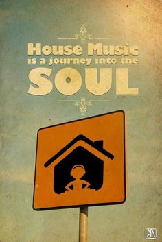 House Music is a journey into the soul