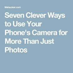 Seven Clever Ways to Use Your Phone's Camera for More Than Just Photos