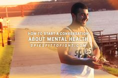 Mental health shouldn't be a hard topic to talk about. Learn how to start the conversation with this blog post AND free mental health awareness course by SPIESFitToFight.com