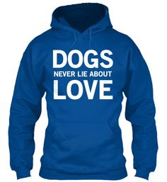 Dogs never lie about love! | Teespring