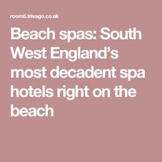 Beach spas: South West England's most decadent spa hotels right on the beach