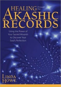 The NOOK Book (eBook) of the Healing Through the Akashic Records: Using the Power of Your Sacred Wounds to Discover Your Soul's Perfection by Linda Howe at Books To Read, My Books, Akashic Records, Your Soul, After Life, Spiritual Awakening, Spiritual Enlightenment, Spiritual Guidance, Angel Guidance