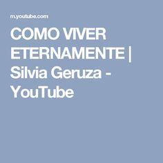 COMO VIVER ETERNAMENTE | Silvia Geruza - YouTube