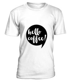 379592 hello coffee  #gift #idea #shirt #image #funny #thankinggiving #heart  #art  #bestfriend #mother #father #new #birthday #christmas