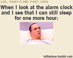 lol thats me - except I can't fall back asleep after that so I get up anyway