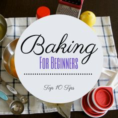 baking for beginners - my top 10 tips