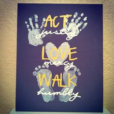 Act justly. Love mercy. Walk humbly. Great wall art and project to do with the kiddos... would be nice framed or on a canvas!