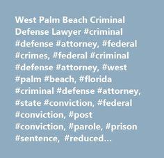 West Palm Beach Criminal Defense Lawyer #criminal #defense #attorney, #federal #crimes, #federal #criminal #defense #attorney, #west #palm #beach, #florida #criminal #defense #attorney, #state #conviction, #federal #conviction, #post #conviction, #parole, #prison #sentence, #reduced #sentence, #dismissed #case, #criminal #law, #palm #beach #criminal #defense #attorney, #misdemeanor, #felony, #board #certified, #criminal #trial #lawyer, #white #collar #crimes, #alcohol #related, #violent…