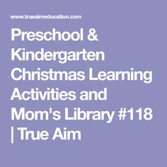 Preschool & Kindergarten Christmas Learning Activities and Mom's Library #118 | True Aim