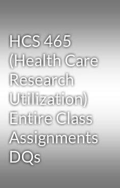"Read ""HCS 465 (Health Care Research Utilization) Entire Class Assignments DQs"" #romance Visit Now for Complete Courses:  www.hwguides.com"