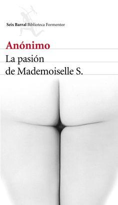 La pasión de Mademoiselle S. / anónimo. Las transgresoras cartas reales escritas por una mujer desconocida a su amante en el París de los años veinte.  Estas cartas, fechadas entre 1928 y 1930, y fi rmadas por la misteriosa Simone, están dirigidas a su amante Charles, un hombre más joven y casado.