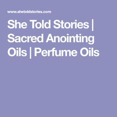 She Told Stories   Sacred Anointing Oils   Perfume Oils