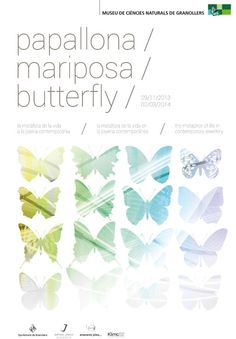 Papallona / Mariposa / Butterfly.  -  29 Nov 2013 - 02 Mar 2014 - An exhibition of jewellery symbolizing the essence of butterflies as a metaphor for life created by 101 jewellers. The exhibition on show in Granollers includes all the original pieces and others by a further 50 artists from the world's five continents, some well known, others just beginning, but all reflecting modern tendencies in contemporary jewellery.