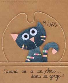Quand on a un chat dans la gorge ! Meow when one has a cat in the throat Artisanats Denim, Denim Art, Jean Crafts, Denim Crafts, Cat Cards, Kids Cards, Denim Ideas, Recycle Jeans, Sewing Appliques