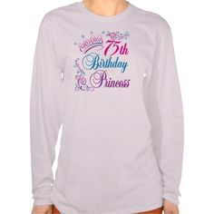 75th Birthday Princess T Shirt