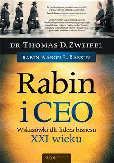 Rabin i CEO. Wskazówki dla lidera biznesu XXI wieku - Thomas D. Zweifel, Aaron L. Raskin