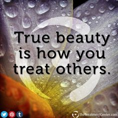 True beauty is how you treat other. #inspiration #quotes #recovery