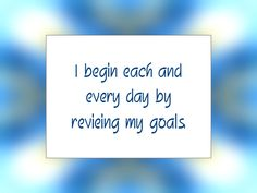 "Daily Affirmation for June 18, 2014 -  #affirmation  #inspiration - ""I begin each and every day by reviewing my goals."""